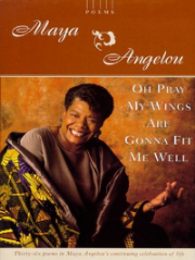 Oh Pray My Wings Are Gonna Fit Me Well - Maya Angelou