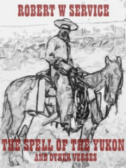 The Spell of the Yukon and Other Verses - Robert W Service
