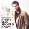 Harry Connick Jr.- Every man should know